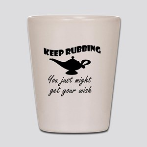 keep_rubbing_th Shot Glass